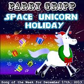 Play & Download Space Unicorn Holiday by Parry Gripp | Napster