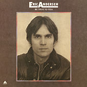 Be True to You by Eric Andersen