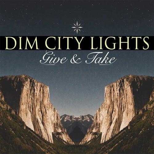 Give & Take by Dim City Lights