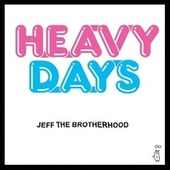 Play & Download Heavy Days by Jeff the Brotherhood | Napster