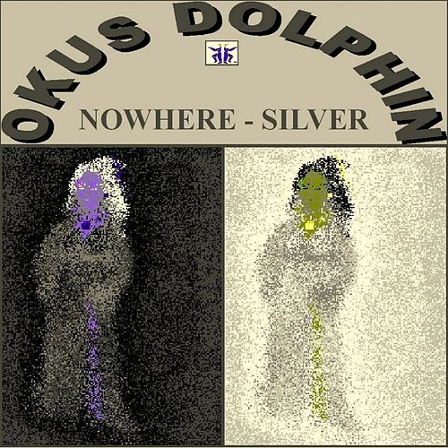 Play & Download Nowhere / Silver (Double Album) by Okus Dolphin | Napster
