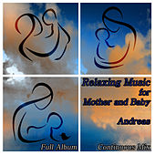 Play & Download Relaxing Music for Mother and Baby: Full Album Continuous Mix by Andreas | Napster