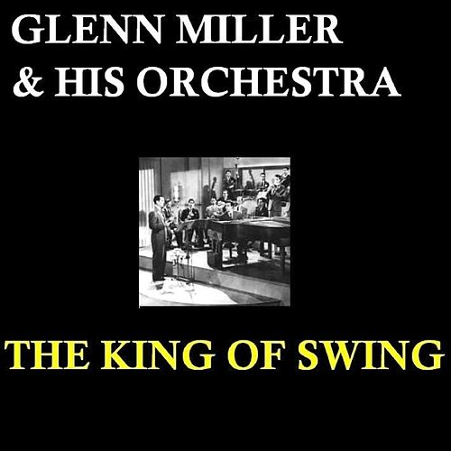Play & Download The King Of Swing by Glenn Miller | Napster
