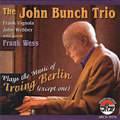 The John Bunch Trio With Guest Frank Wess Plays the Music of Irving Berlin (Except One) by The John Bunch Trio