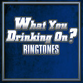 Play & Download What You Drinking on by Various Artists | Napster