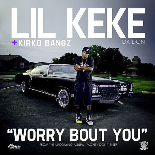 Worry Bout You by Lil' Keke