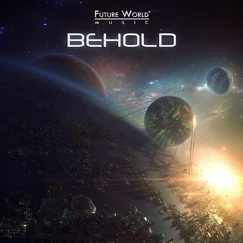 Play & Download Behold by Future World Music  | Napster