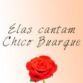 Elas Cantam Chico Buarque: 16 Sucessos de Chico Na Voz de Novas Cantoras by Various Artists
