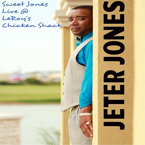 Play & Download Sweet Jones Live@ Leroy's Chicken Shack by Jeter Jones | Napster