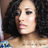 You Won't Be by My Side - Single by Ashley Betton