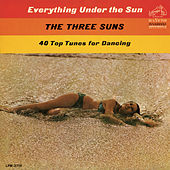 Everything Under the Sun by The Three Suns