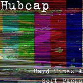 Hard Times & Soft Packs by Hubcap