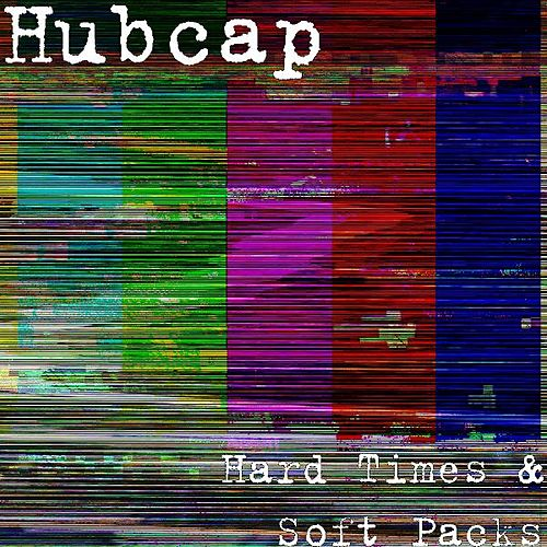 Play & Download Hard Times & Soft Packs by Hubcap | Napster