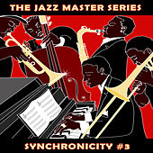 The Jazz Master Series: Synchronicity, Vol. 3 by Various Artists