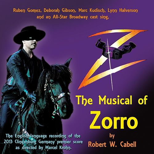 Play & Download Z: The Musical of Zorro (Orginal Score) by Various Artists | Napster