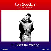 It Can't Be Wrong by Ron Goodwin