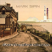 Play & Download Can You Hear Me Now by Mark Sipin | Napster