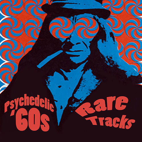 Play & Download Psychedelic '60s - Rare Tracks by Various Artists | Napster
