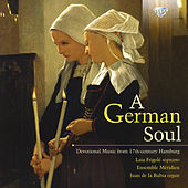 A German Soul, Devotional Music From 17th-Century Hamburg by Various Artists