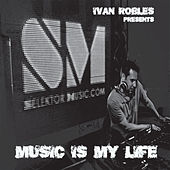 Play & Download Ivan Robles Presents Music Is My Life by Various Artists | Napster