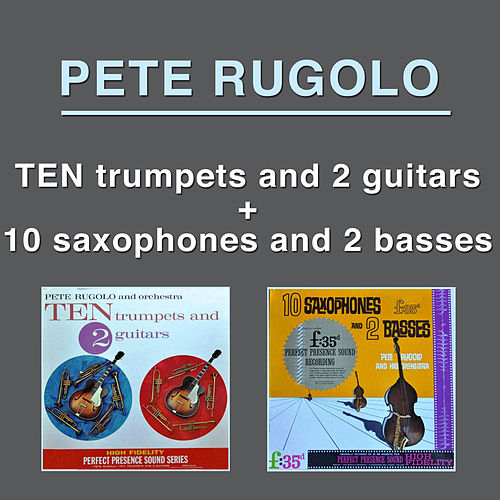 Play & Download Ten Trumpets and Two Guitars + Ten Saxophones and Two Basses by Pete Rugolo | Napster