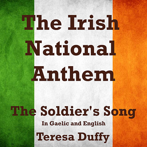 The Irish National Anthem (The Soldier's Song) In Gaelic and English by Teresa Duffy