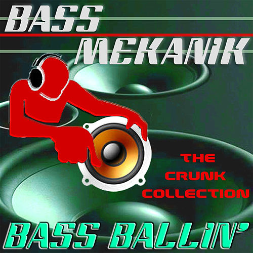 Bass Ballin': The Crunk Collection by Bass Mekanik