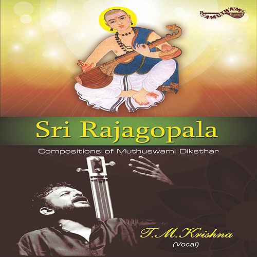 Play & Download Sri Rajagopala by T.M. Krishna | Napster