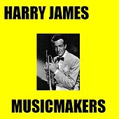 Musicmakers by Harry James