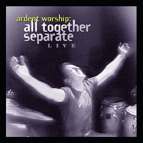 Play & Download Ardent Worship: All Together Separate Live by All Together Separate | Napster
