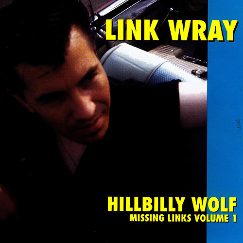 Play & Download Hillbilly Wolf - Missing Links Vol. 1 by Link Wray | Napster