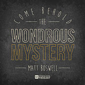 Play & Download Come Behold the Wondrous Mystery - Single by Matt Boswell | Napster