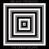 Play & Download Believe Presents... The Great Escape by Various Artists | Napster