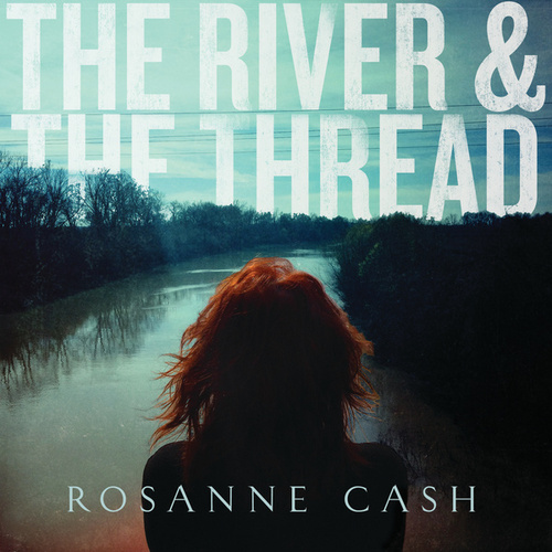 The River & The Thread von Rosanne Cash