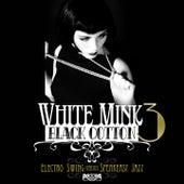 White Mink: Black Cotton, Vol. 3 (Electro Swing vs Speakeasy Jazz) von Various Artists