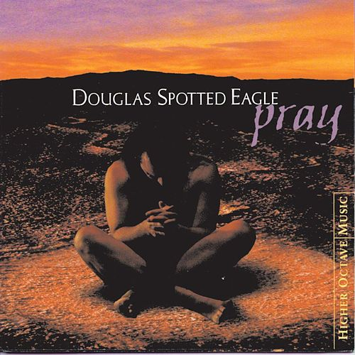 Pray by Douglas Spotted Eagle
