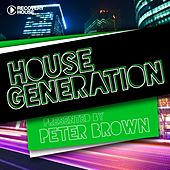 Play & Download House Generation Presented By Peter Brown by Various Artists | Napster