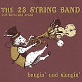 Play & Download Bangin' and Clangin' by The 23 String Band | Napster