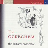 Hilliard Live, Vol. 2 - For Ockeghem by The Hilliard Ensemble