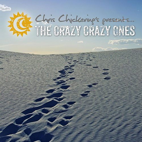 Play & Download The Crazy Crazy Ones by Chris Chickering | Napster