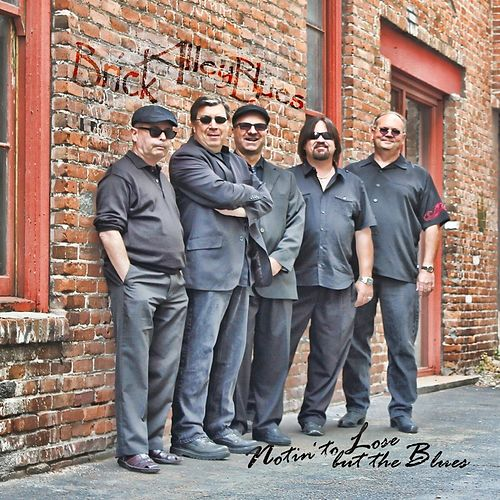 Nothin' to Lose but the Blues by Brick Alley Blues
