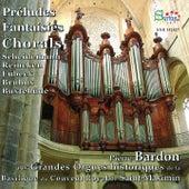 Préludes & Fantaisies de Chorals (Les Grandes Orgues de la Basilique du couvent Royal de Saint-Maximin) by Pierre Bardon