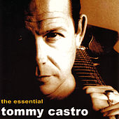 The Essential Tommy Castro by Tommy Castro
