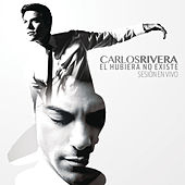 El Hubiera No Existe (Sesión en Vivo) de Carlos Rivera