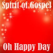 Play & Download Oh Happy Day by Spirit Of Gospel | Napster
