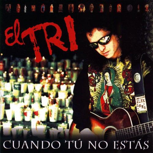 Play & Download Cuando Tu No Estas by El Tri | Napster