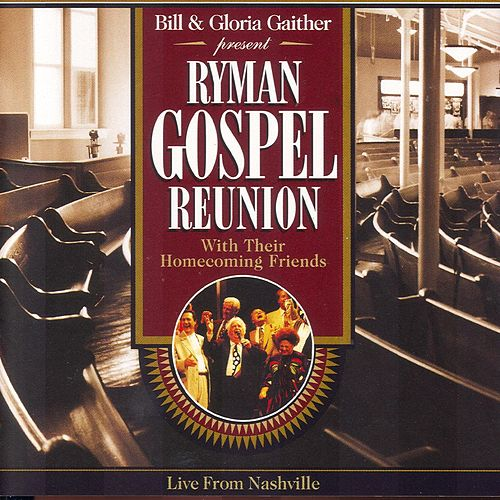 Play & Download Ryman Gospel Reunion With Their... by Bill & Gloria Gaither | Napster
