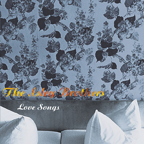 Play & Download Love Songs by The Isley Brothers | Napster