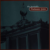 The Portable Galaxie 500 by Galaxie 500