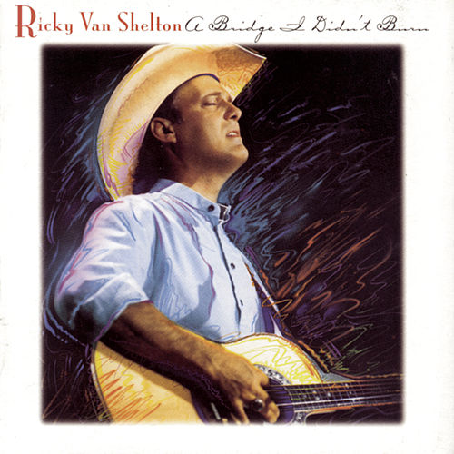A Bridge I Didn't Burn by Ricky Van Shelton